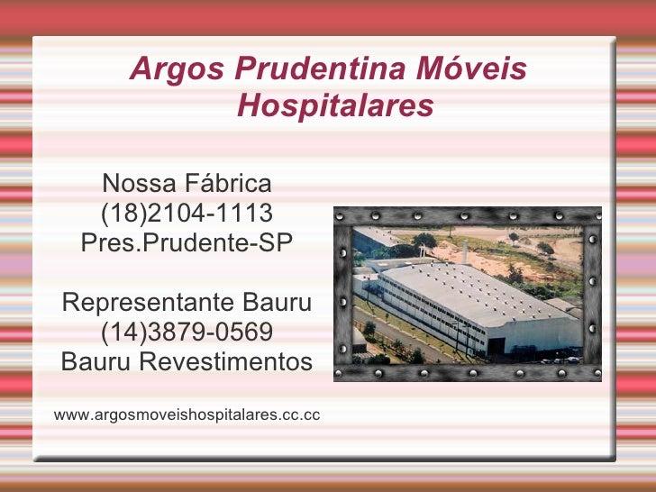 Argos Prudentina Móveis                Hospitalares      Nossa Fábrica     (18)2104-1113    Pres.Prudente-SP  Representant...