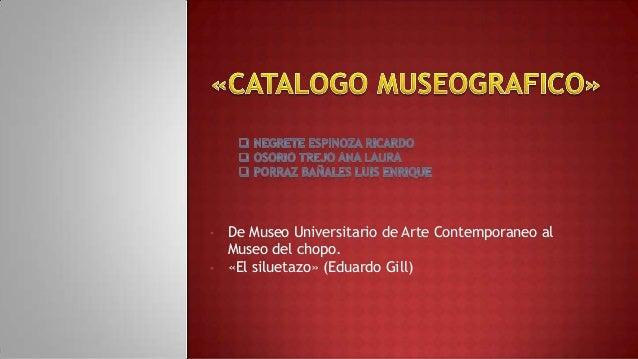 • •  De Museo Universitario de Arte Contemporaneo al Museo del chopo. «El siluetazo» (Eduardo Gill)