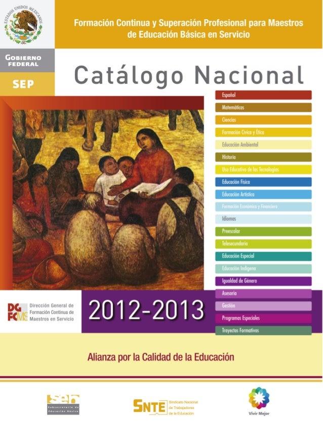 Catálogo Nacional 2012-2013Formación Continua y Superación Profesional para Maestros de                Educación Básica en...