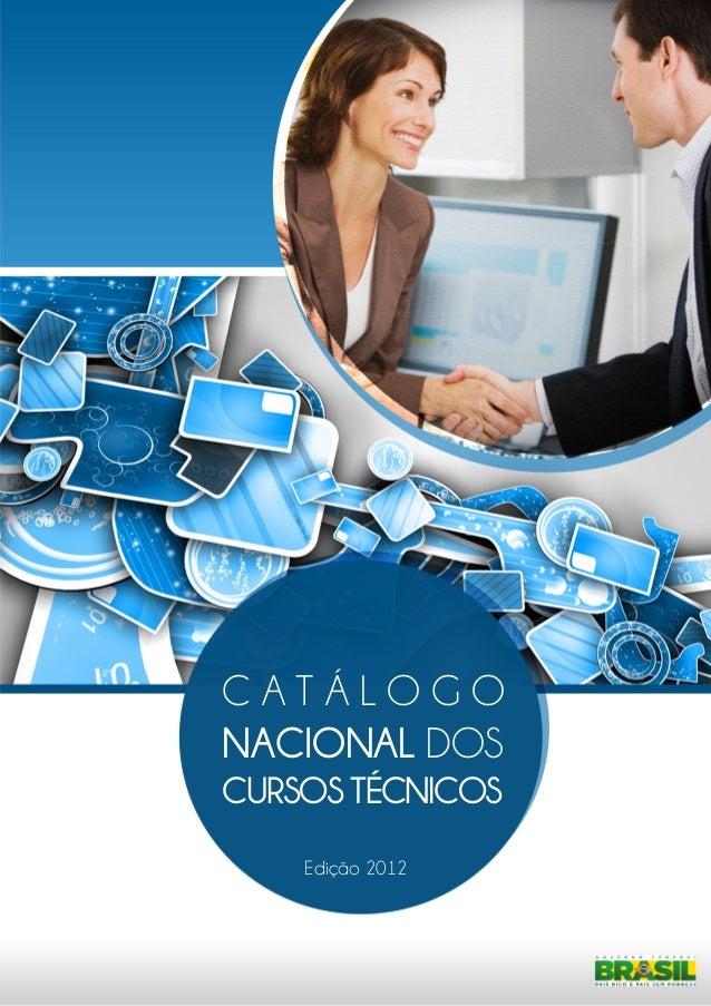 CATÁLOGONACIONAL DOSCURSOS TÉCNICOS    Edição 2012