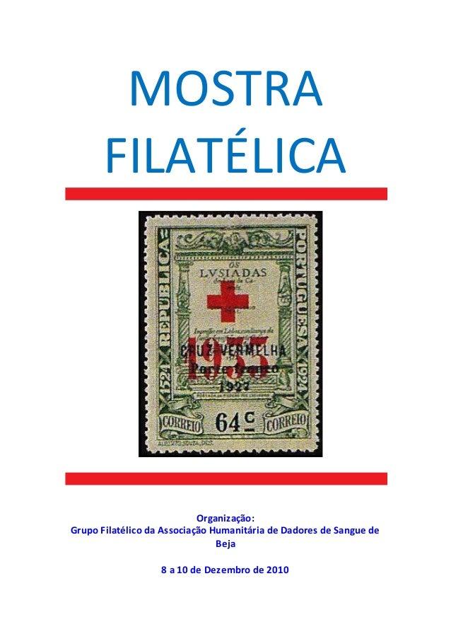 MOSTRA FILATÉLICA Organização: Grupo Filatélico da Associação Humanitária de Dadores de Sangue de Beja 8 a 10 de Dezembro ...