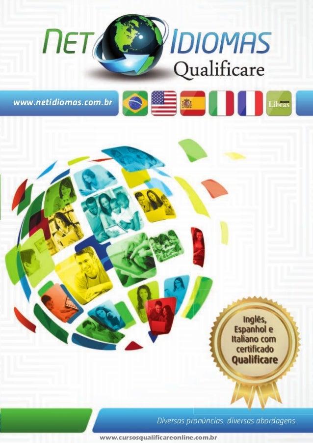 Diversas pronúncias, diversas abordagens.  www.netidiomas.com.br  www.cursosqualificareonline.com.br