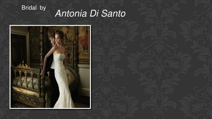 Bridal by            Antonia Di Santo