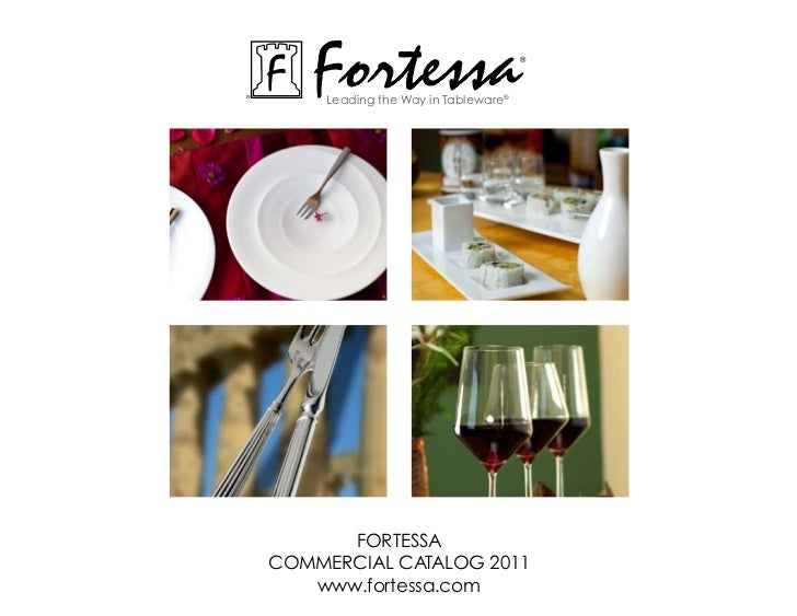 Fortessa     Leading the Way in Tableware®                                     ®      ForTessacommerciaL caTaLoG 2011   ww...
