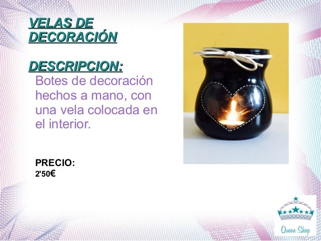 VELAS DEVELAS DE DECORACIÓNDECORACIÓN DESCRIPCION:DESCRIPCION: Botes de decoración hechos a mano, con una vela colocada en...