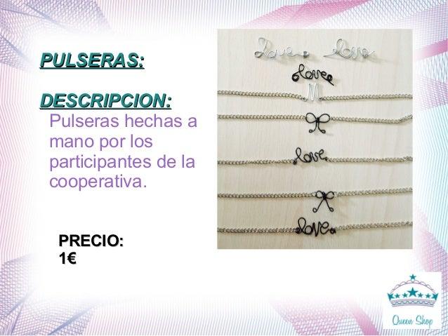 PULSERAS:PULSERAS: DESCRIPCION:DESCRIPCION: Pulseras hechas a mano por los participantes de la cooperativa. PRECIO:PRECIO:...
