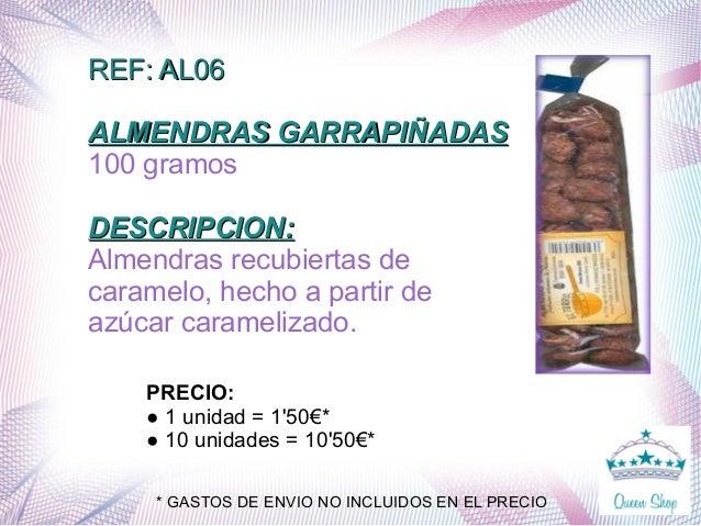 REF: AL06REF: AL06 ALMENDRAS GARRAPIÑADASALMENDRAS GARRAPIÑADAS 100 gramos DESCRIPCION:DESCRIPCION: Almendras recubiertas ...