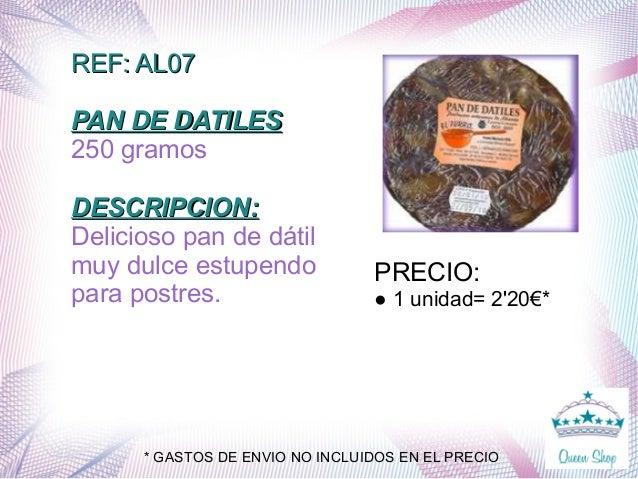 REF: AL07REF: AL07 PAN DE DATILESPAN DE DATILES 250 gramos DESCRIPCION:DESCRIPCION: Delicioso pan de dátil muy dulce estup...