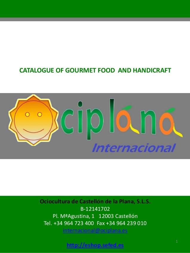 CATALOGUE OF GOURMET FOOD AND HANDICRAFT     Ociocultura de Castellón de la Plana, S.L.S.                      B-12141702 ...