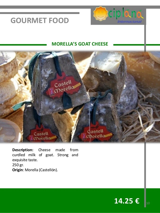 GOURMET FOOD                   MORELLA'S GOAT CHEESEDescription: Cheese made fromcurdled milk of goat. Strong andexquisite...