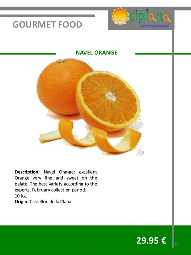 GOURMET FOOD                              NAVEL ORANGEDescription: Navel Orange: excellentOrange very fine and sweet on th...