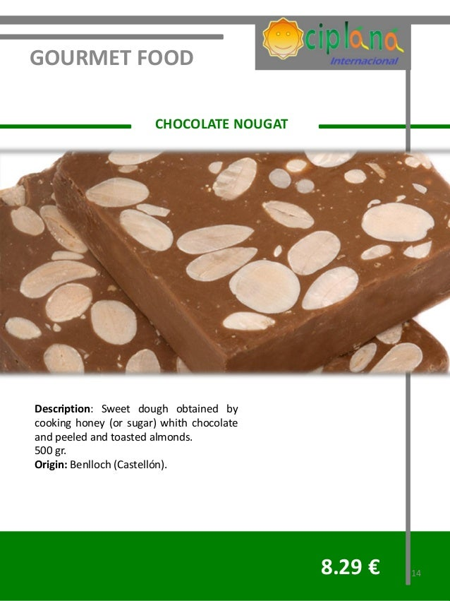 GOURMET FOOD                       CHOCOLATE NOUGATDescription: Sweet dough obtained bycooking honey (or sugar) whith choc...