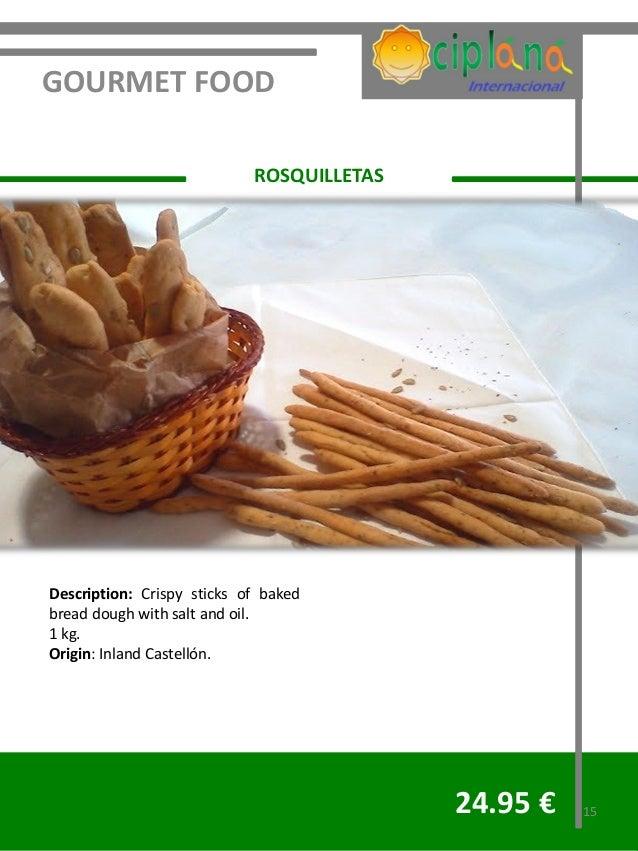 GOURMET FOOD                            ROSQUILLETASDescription: Crispy sticks of bakedbread dough with salt and oil.1 kg....