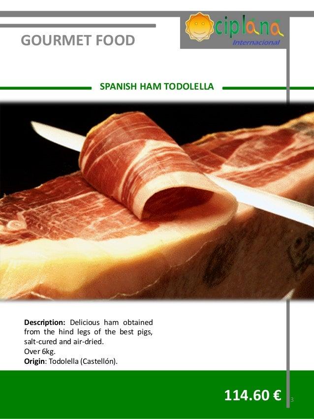 GOURMET FOOD                     SPANISH HAM TODOLELLADescription: Delicious ham obtainedfrom the hind legs of the best pi...
