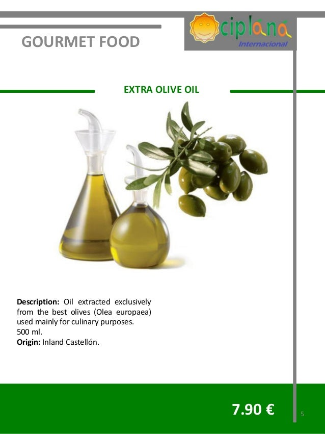 GOURMET FOOD                              EXTRA OLIVE OILDescription: Oil extracted exclusivelyfrom the best olives (Olea ...
