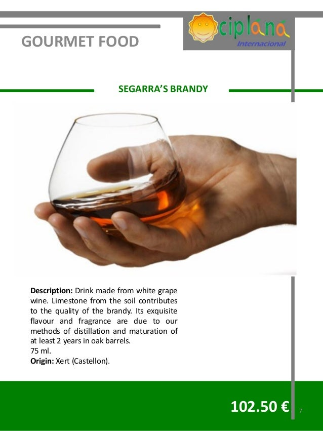 GOURMET FOOD                         SEGARRA'S BRANDYDescription: Drink made from white grapewine. Limestone from the soil...