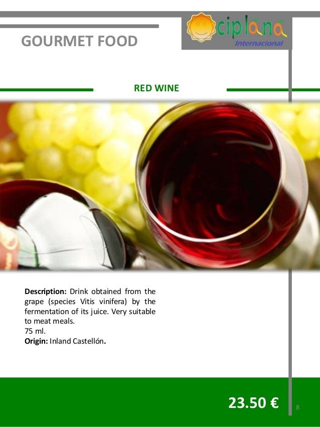 GOURMET FOOD                                 RED WINEDescription: Drink obtained from thegrape (species Vitis vinifera) by...