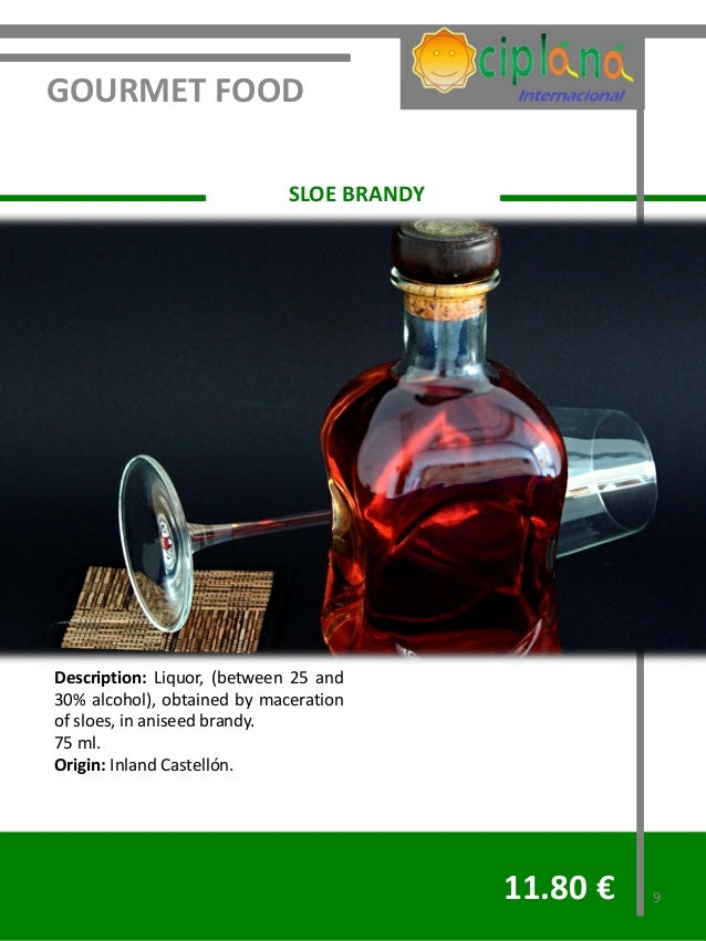 GOURMET FOOD                             SLOE BRANDYDescription: Liquor, (between 25 and30% alcohol), obtained by macerati...