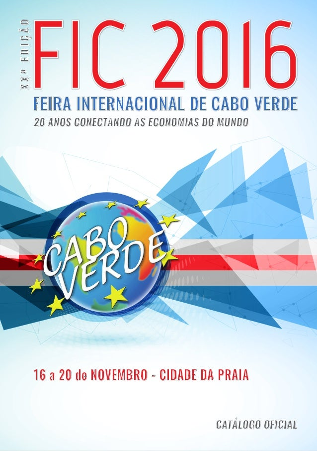 16 a 20 de NOVEMBRO - CIDADE DA PRAIA 20 ANOS CONECTANDO AS ECONOMIAS DO MUNDO FEIRA INTERNACIONAL DE CABO VERDE FIC 2016 ...