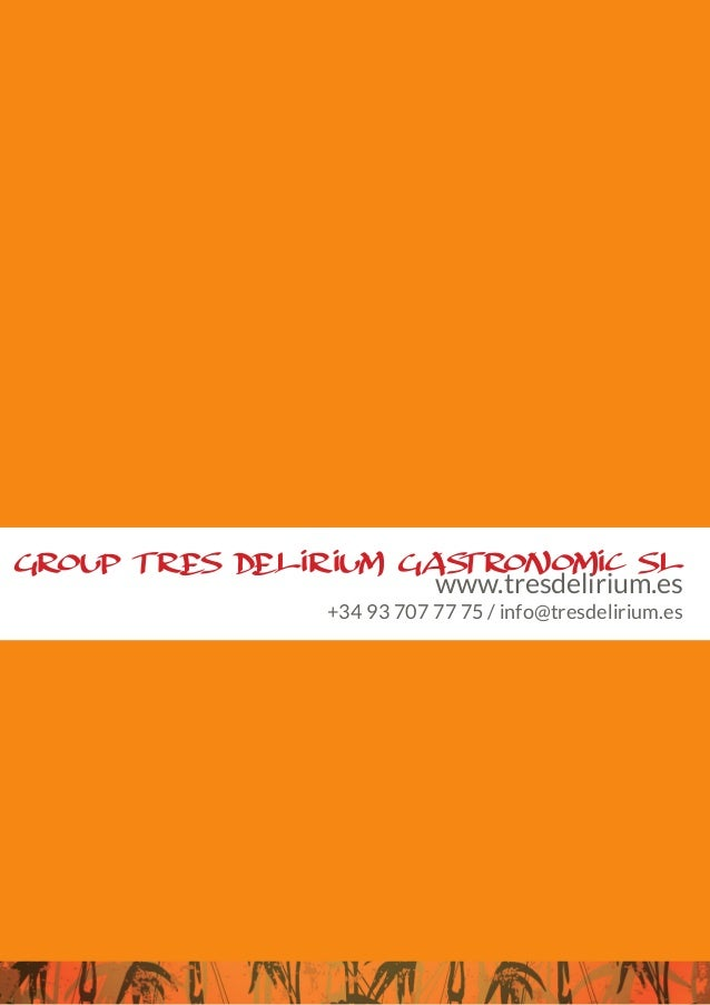 GROUP TRES DELIRIUM GASTRONOMIC SL www.tresdelirium.es +34 93 707 77 75 / info@tresdelirium.es