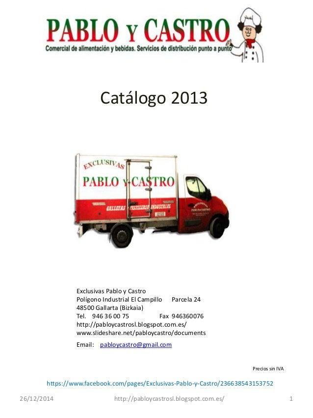 Catálogo 2013 126/12/2014 Exclusivas Pablo y Castro Polígono Industrial El Campillo Parcela 24 48500 Gallarta (Bizkaia) Te...