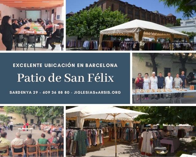 Patio de San F�lix EXCELENTE UBICACI�N EN BARCELONA SARDENYA 29 - 609 36 88 80 - JIGLESIAS@ARSIS.ORG