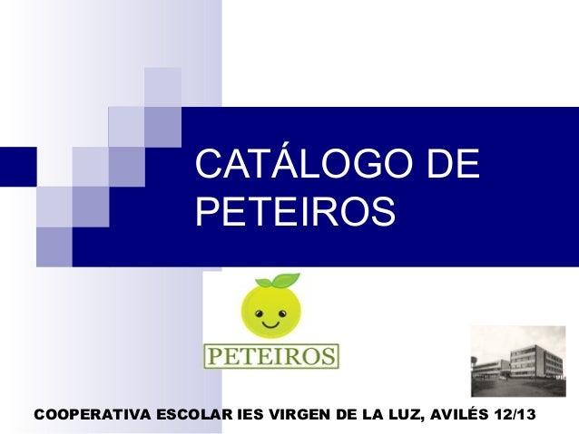 CATÁLOGO DE                 PETEIROSCOOPERATIVA ESCOLAR IES VIRGEN DE LA LUZ, AVILÉS 12/13
