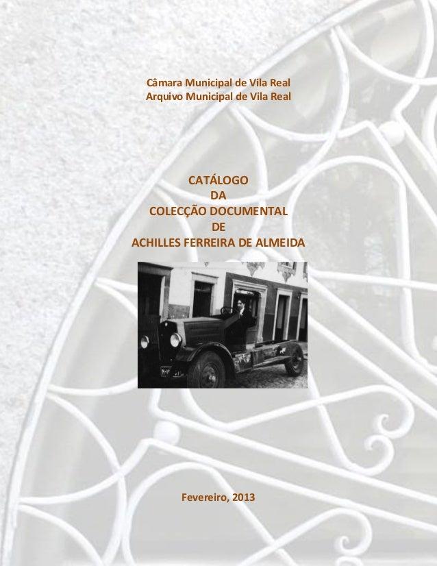 Câmara Municipal de Vila Real Arquivo Municipal de Vila Real CATÁLOGO DA COLECÇÃO DOCUMENTAL DE ACHILLES FERREIRA DE ALMEI...
