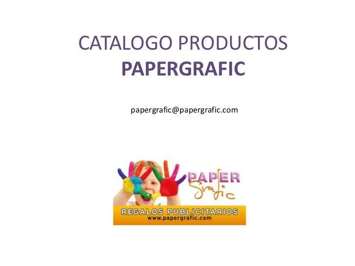 CATALOGO PRODUCTOS    PAPERGRAFIC    papergrafic@papergrafic.com