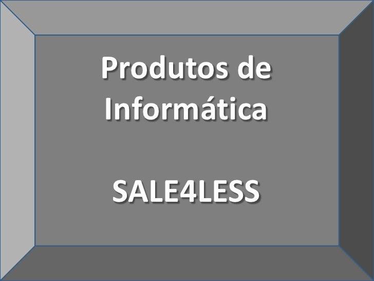 Produtos de InformáticaSALE4LESSsale4less@gmail.com(21) 3717-5181<br />