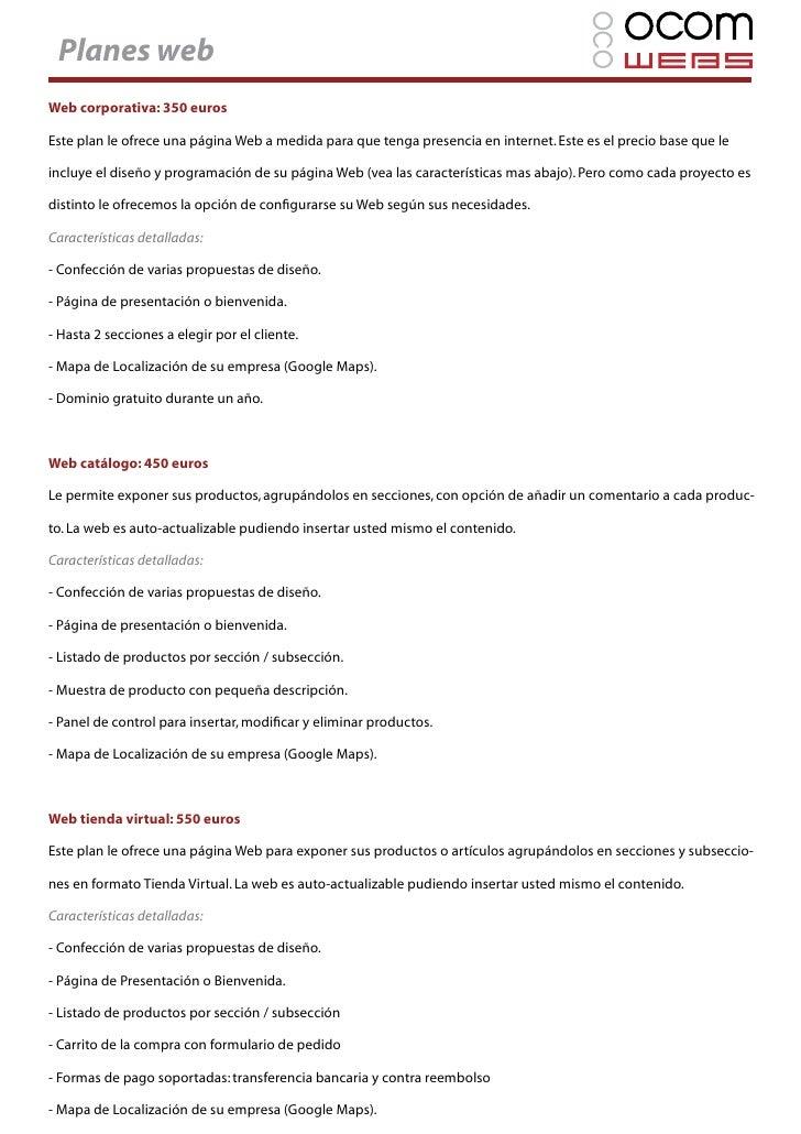 Planes web Web corporativa: 350 euros  Este plan le ofrece una página Web a medida para que tenga presencia en internet. E...