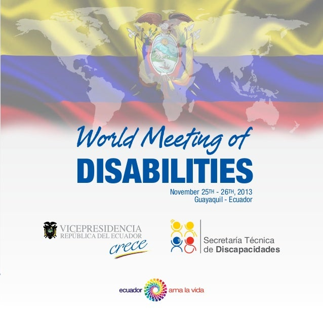 World Meeting of  DISABILITIES November 25TH - 26TH, 2013 Guayaquil - Ecuador  Secretaría Técnica de Discapacidades