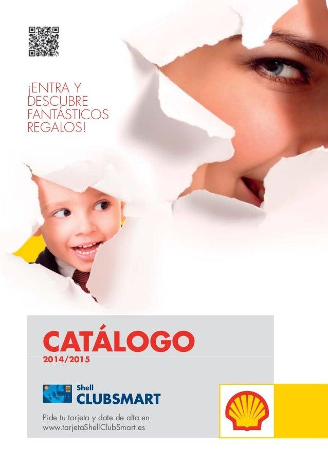 ¡ENTRA Y DESCUBRE FANTÁSTICOS REGALOS! CATÁLOGO2014/2015 Pide tu tarjeta y date de alta en www.tarjetaShellClubSmart.es