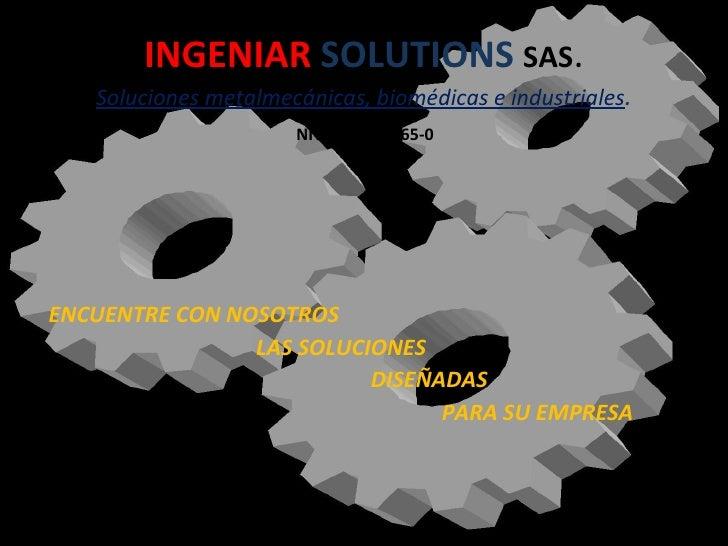 INGENIAR  SOLUTIONS  SAS . Soluciones metalmecánicas, biomédicas e industriales .   NIT 900.454.665-0   <ul><li>ENCUENTRE ...