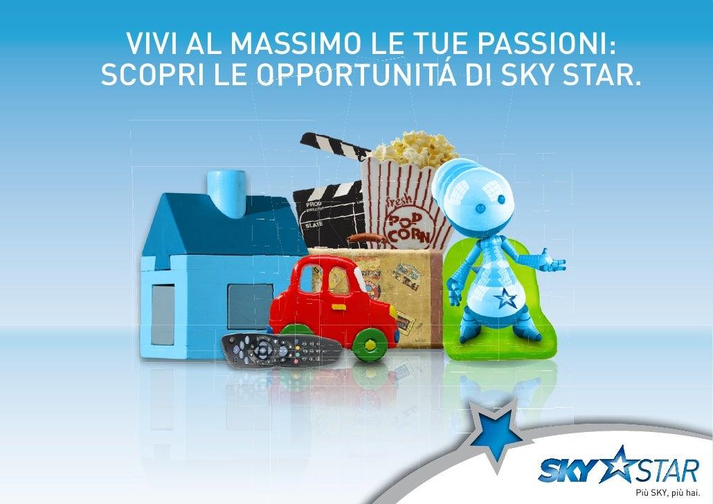 VIVI AL MASSIMO LE TUE PASSIONI: SCOPRI LE OPPORTUNITÁ DI SKY STAR.                                      Più SKY, più hai.