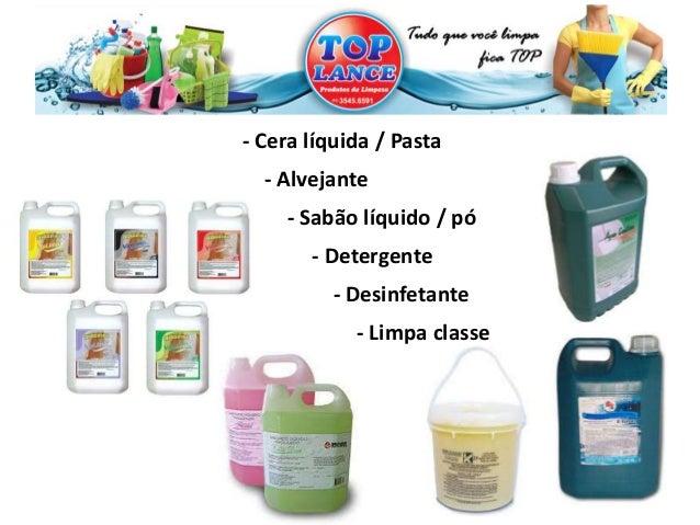 - Alvejante - Sabão líquido / pó - Desinfetante - Detergente - Cera líquida / Pasta - Limpa classe