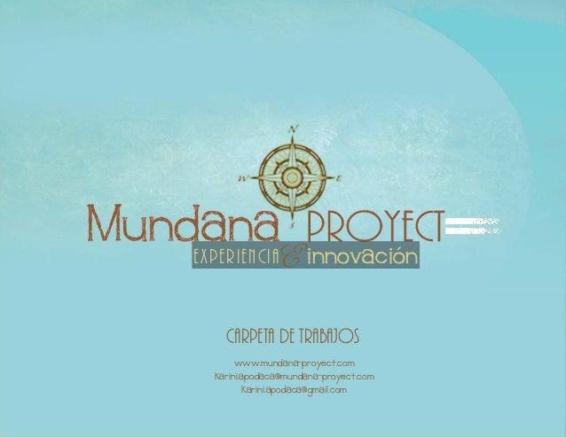 EXPERIENCIA   E innovación    carpeta de trabajos      www.mundana-proyect.com  karini.apodaca@mundana-proyect.com       k...