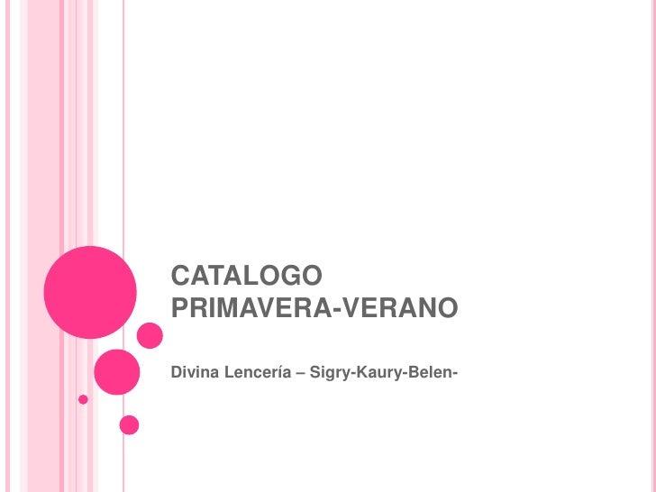 CATALOGO PRIMAVERA-VERANO<br />Divina Lencería – Sigry-Kaury-Belen-<br />