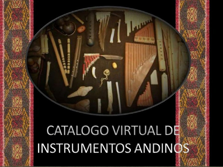 CATALOGO VIRTUAL DE INSTRUMENTOS ANDINOS<br />