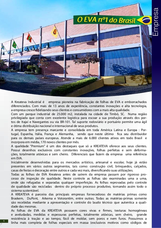 A Kreateva Industrial é empresa pioneira na fabricação de folhas de EVA e emborrachados diferenciados. Com mais de 13 anos...