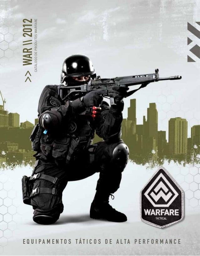 >> WAR  2012            CATÁLOGO DE PRODUTOS WARFARE   E Q U I PA M E N T O S TÁT I C O S D E A LTA P E R F O R M A N C E