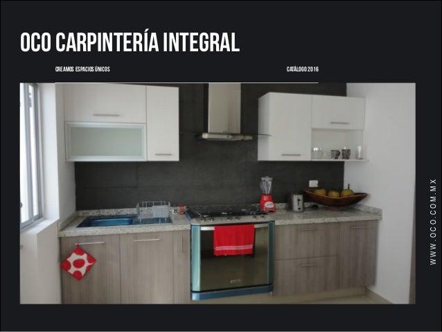 OCO CARPINTERÍA INTEGRAL CATÁLOGO 2016CREAMOS ESPACIOS ÚNICOS WWW.OCO.COM.MX