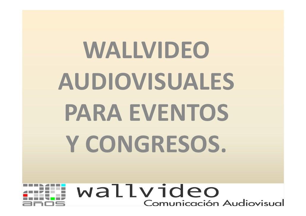 WALLVIDEO AUDIOVISUALES PARA EVENTOS Y CONGRESOS.