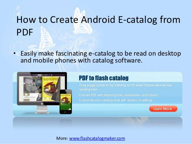 How to Create Android E-catalog from PDF• Easily make fascinating e-catalog to be read on desktop  and mobile phones with ...