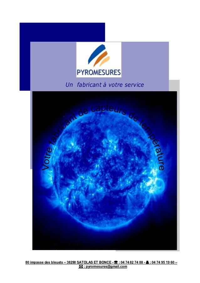 Un fabricant à votre service80 impasse des bleuets – 38290 SATOLAS ET BONCE -  : 04 74 82 74 88 -  : 04 74 95 19 60 –   ...