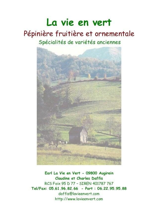 La vie en vertPépinière fruitière et ornementaleEarl La Vie en Vert - 09800 AugireinClaudine et Charles DaffisRCS Foix 95 ...