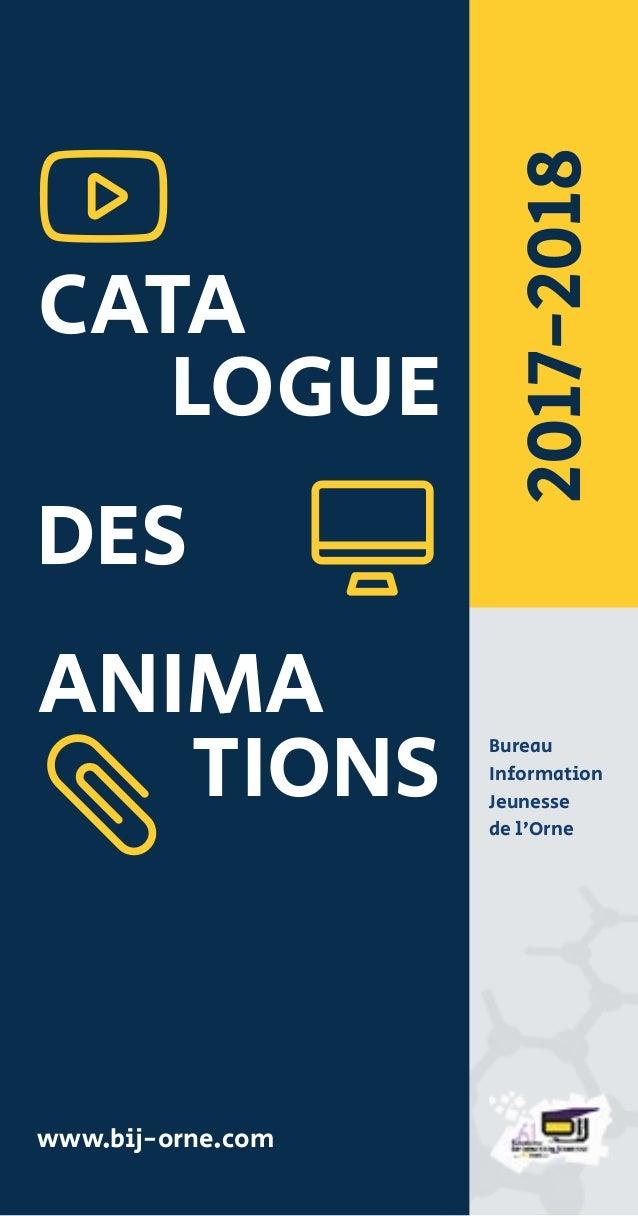 1 CATA 2017-2018 www.bij-orne.com A % { LOGUE DES ANIMA TIONS Bureau Information Jeunesse de l'Orne
