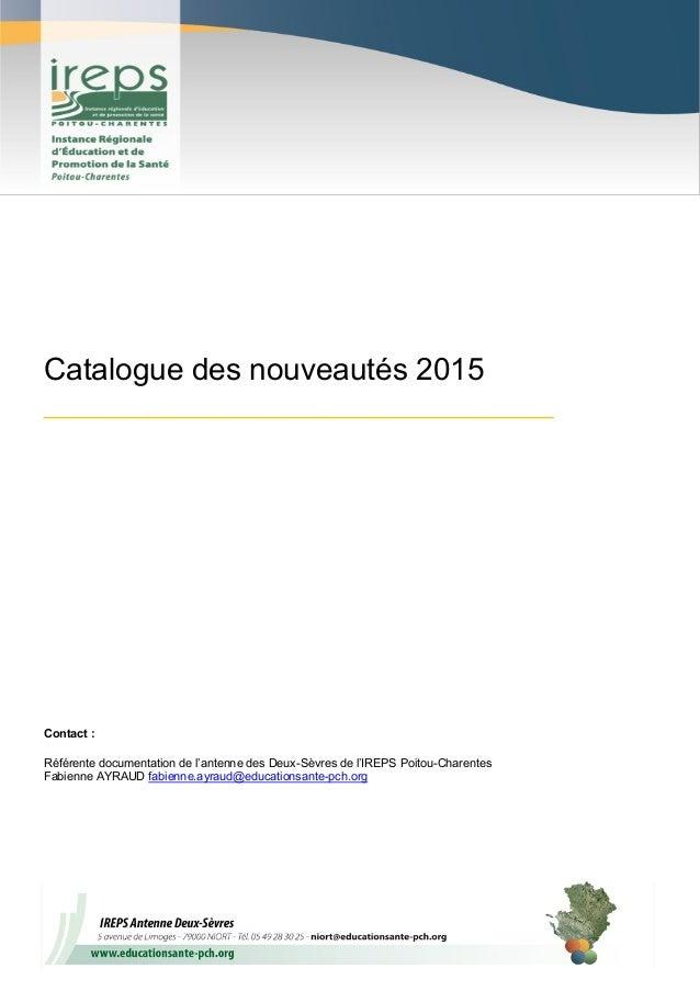 1 Catalogue des nouveautés 2015 _______________________________________ Contact : Référente documentation de l'antenne des...