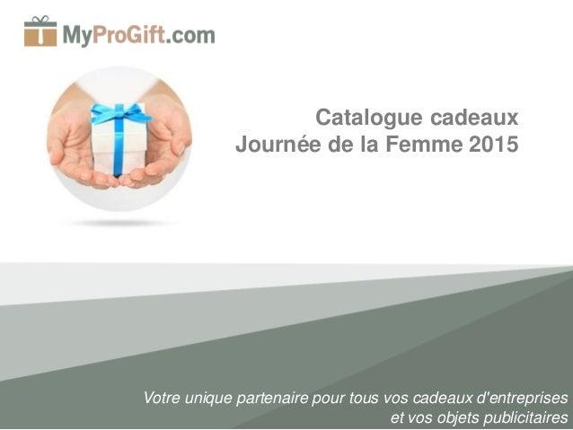 Votre unique partenaire pour tous vos cadeaux d'entreprises et vos objets publicitaires Catalogue cadeaux Journée de la Fe...