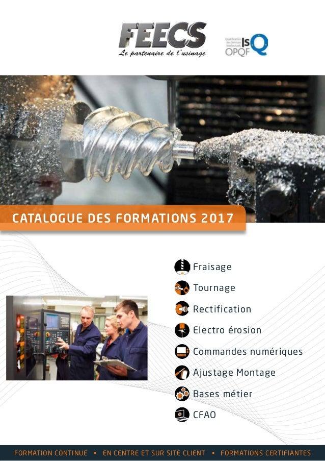 Formation continue • En centre et sur site client • Formations CERTifiantes CATALOGUE DES FORMATIONS 2017 Fraisage Tournag...